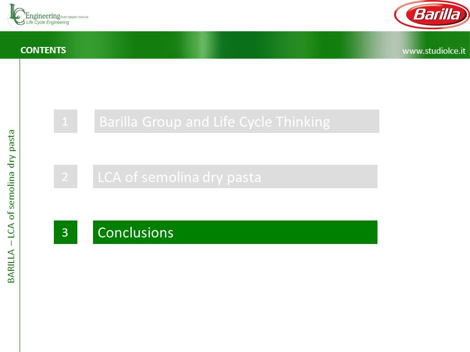 www.studiolce.it BARILLA – LCA of semolina dry pasta CONTENTS Barilla Group and Life Cycle Thinking 1 LCA of semolina dry pasta 2 Conclusions 3