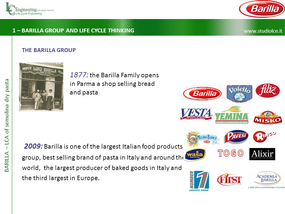 www.studiolce.it BARILLA – LCA of semolina dry pasta 2009: Barilla is one of the largest Italian food products group, best selling brand of pasta in Italy and around the world, the largest producer of baked goods in Italy and the third largest in Europe.