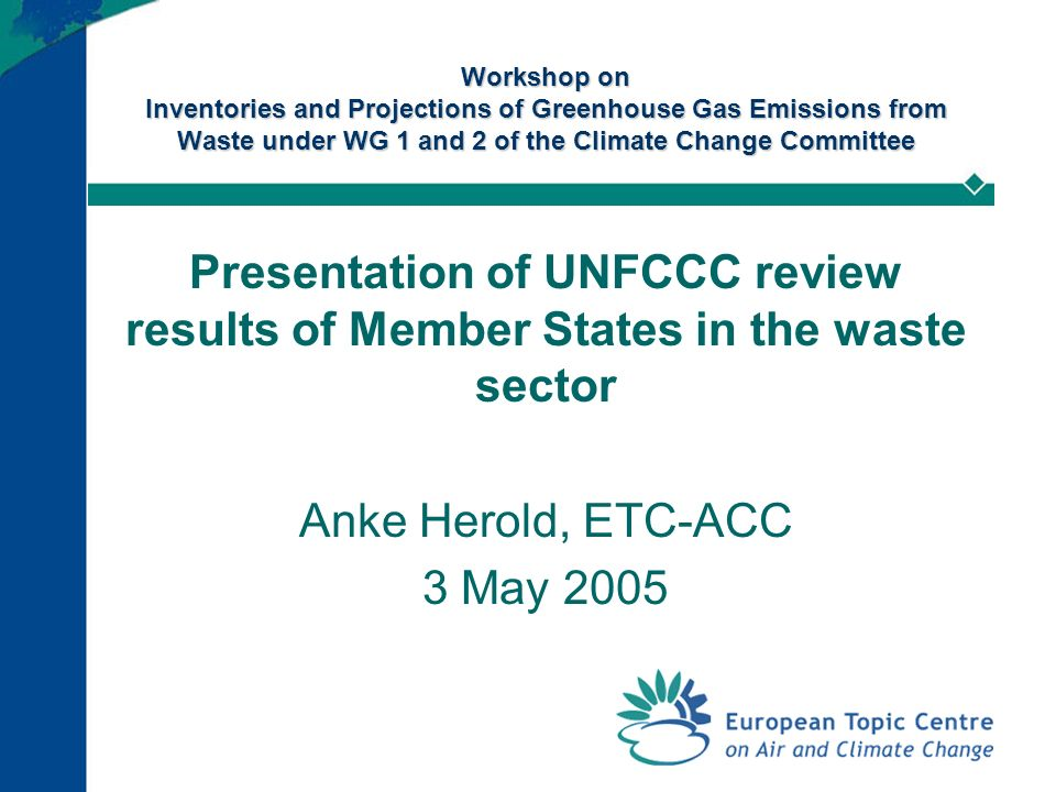 Workshop on Inventories and Projections of Greenhouse Gas Emissions from Waste under WG 1 and 2 of the Climate Change Committee Presentation of UNFCCC