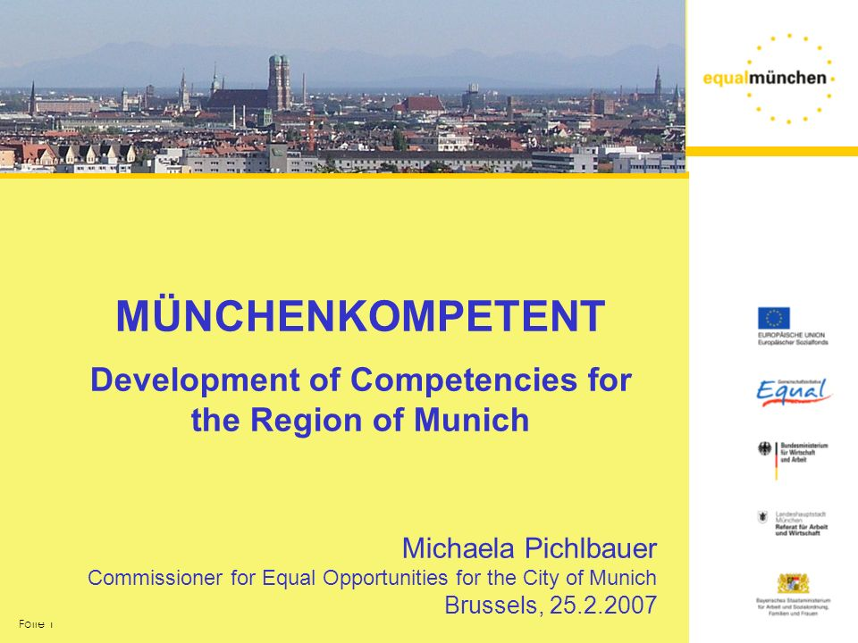 Folie 1 MÜNCHENKOMPETENT Development of Competencies for the Region of Munich Michaela Pichlbauer Commissioner for Equal Opportunities for the City of