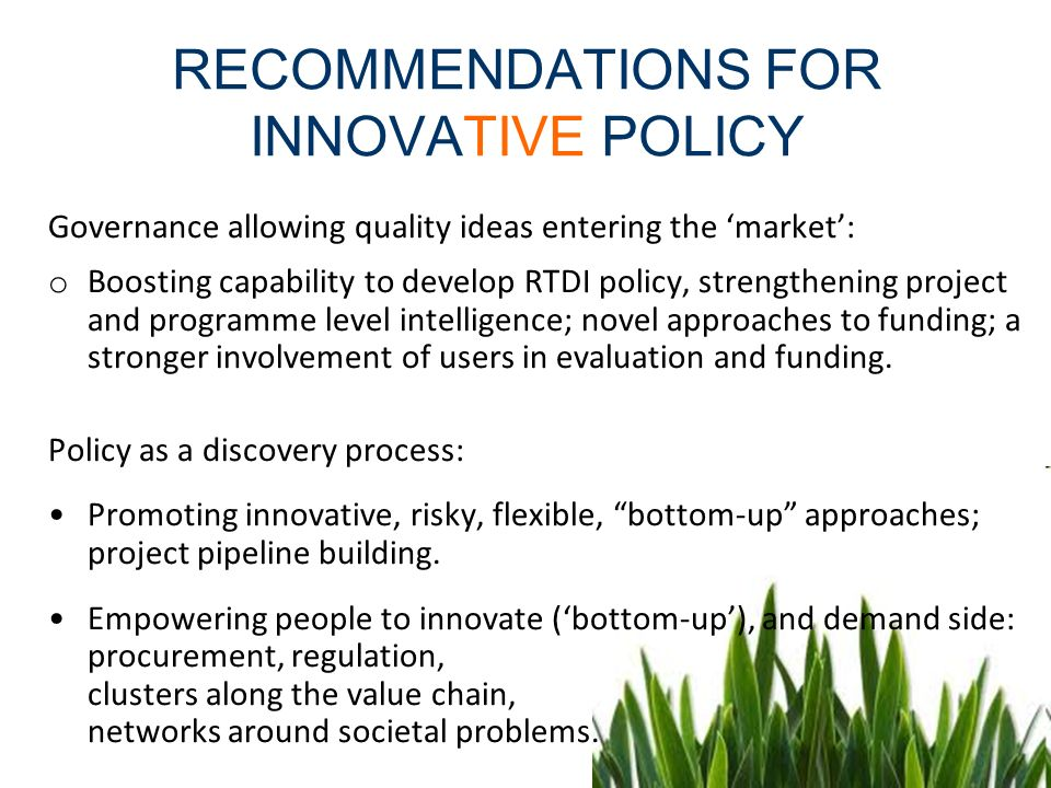 Governance allowing quality ideas entering the market: o Boosting capability to develop RTDI policy, strengthening project and programme level intelli