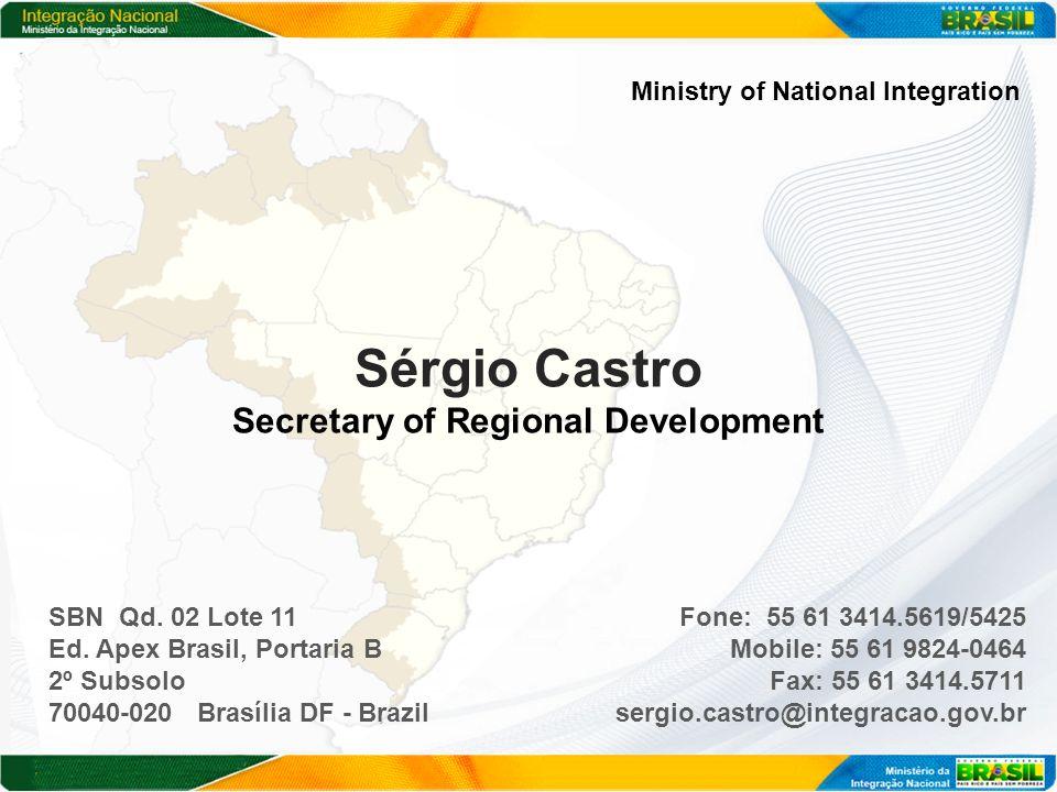 Ministry of National Integration Sérgio Castro Secretary of Regional Development SBN Qd.