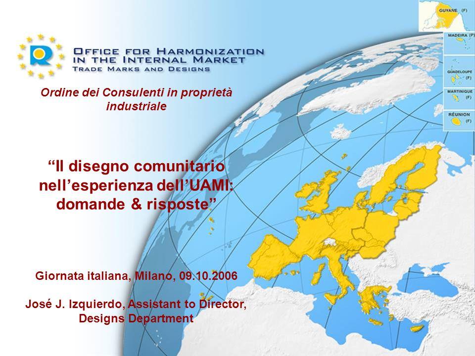Ordine dei Consulenti in proprietà industriale Il disegno comunitario nellesperienza dellUAMI: domande & risposte Giornata italiana, Milano, 09.10.200
