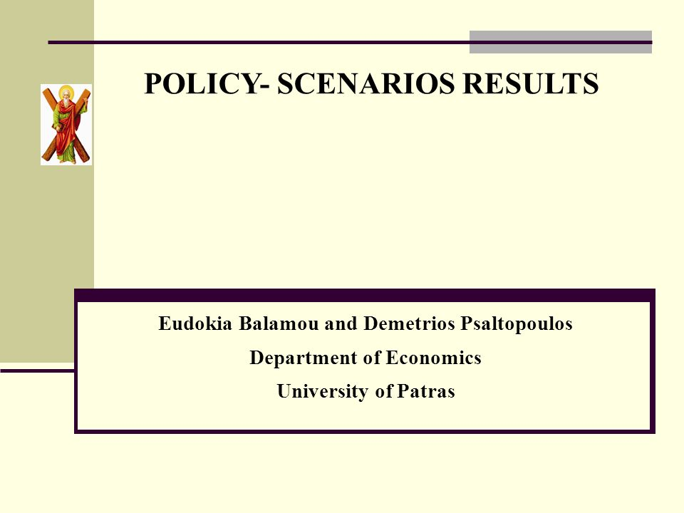 POLICY- SCENARIOS RESULTS Eudokia Balamou and Demetrios Psaltopoulos Department of Economics University of Patras