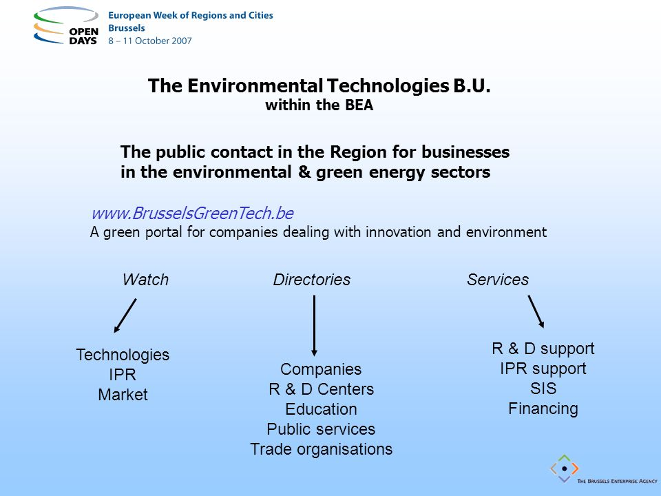 The public contact in the Region for businesses in the environmental & green energy sectors The Environmental Technologies B.U. within the BEA www.Bru