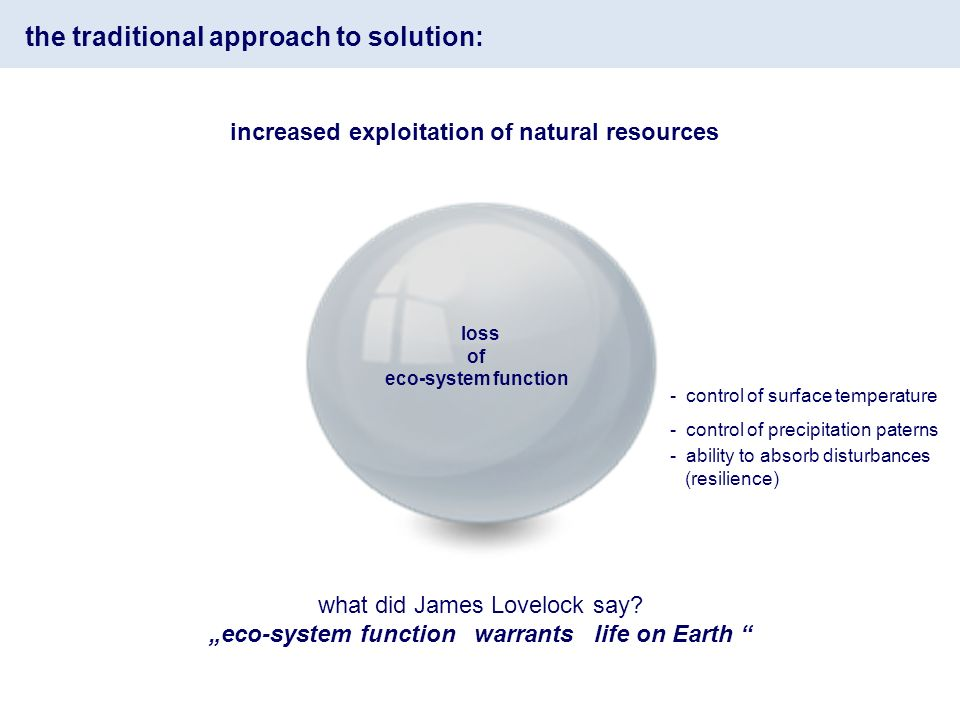 the traditional approach to solution: increased exploitation of natural resources loss of eco-system function what did James Lovelock say.