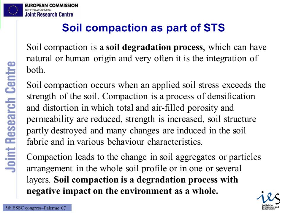 7 5th ESSC congress–Palermo 07 Soil compaction as part of STS Soil compaction is a soil degradation process, which can have natural or human origin an