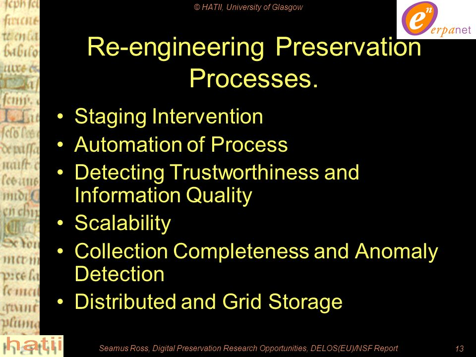 © HATII, University of Glasgow Seamus Ross, Digital Preservation Research Opportunities, DELOS(EU)/NSF Report13 Re-engineering Preservation Processes.