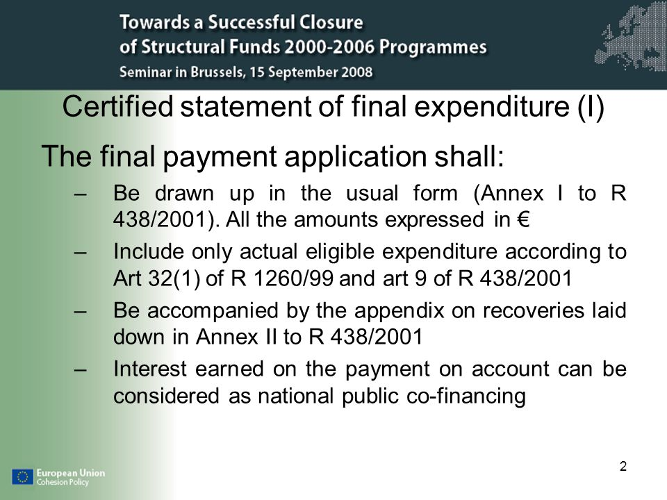 2 Certified statement of final expenditure (I) The final payment application shall: –Be drawn up in the usual form (Annex I to R 438/2001).