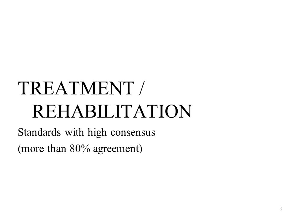TREATMENT / REHABILITATION Standards with high consensus (more than 80% agreement) 3