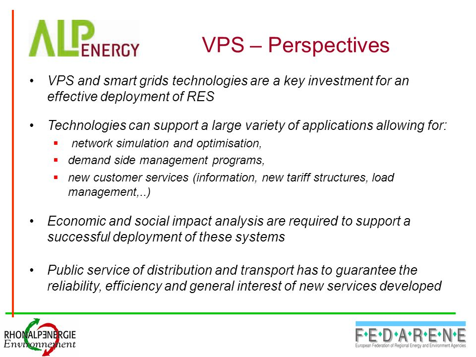 VPS – Perspectives VPS and smart grids technologies are a key investment for an effective deployment of RES Technologies can support a large variety o