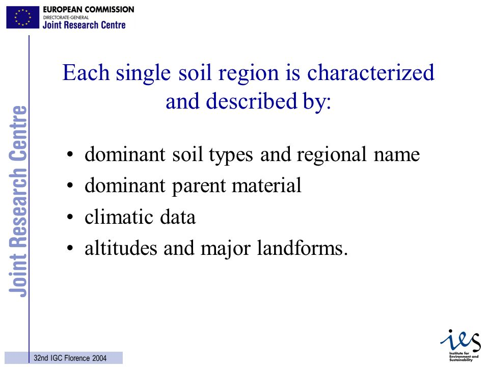 15 32nd IGC Florence 2004 Each single soil region is characterized and described by: dominant soil types and regional name dominant parent material climatic data altitudes and major landforms.
