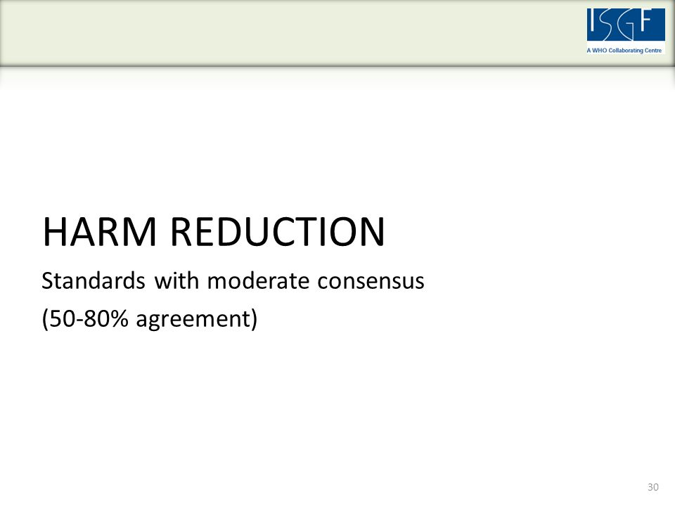 HARM REDUCTION Standards with moderate consensus (50-80% agreement) 30
