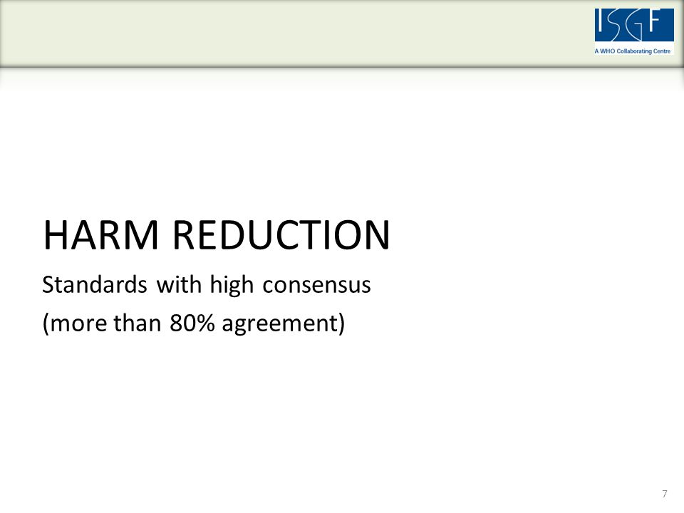 HARM REDUCTION Standards with high consensus (more than 80% agreement) 7