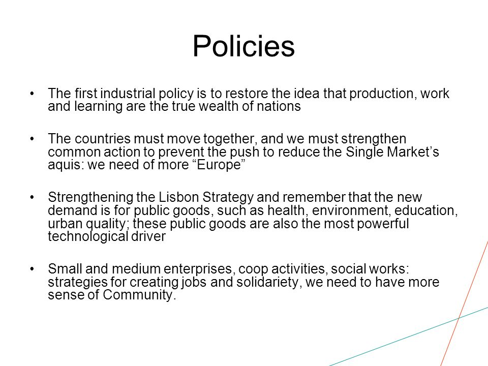 Policies The first industrial policy is to restore the idea that production, work and learning are the true wealth of nations The countries must move