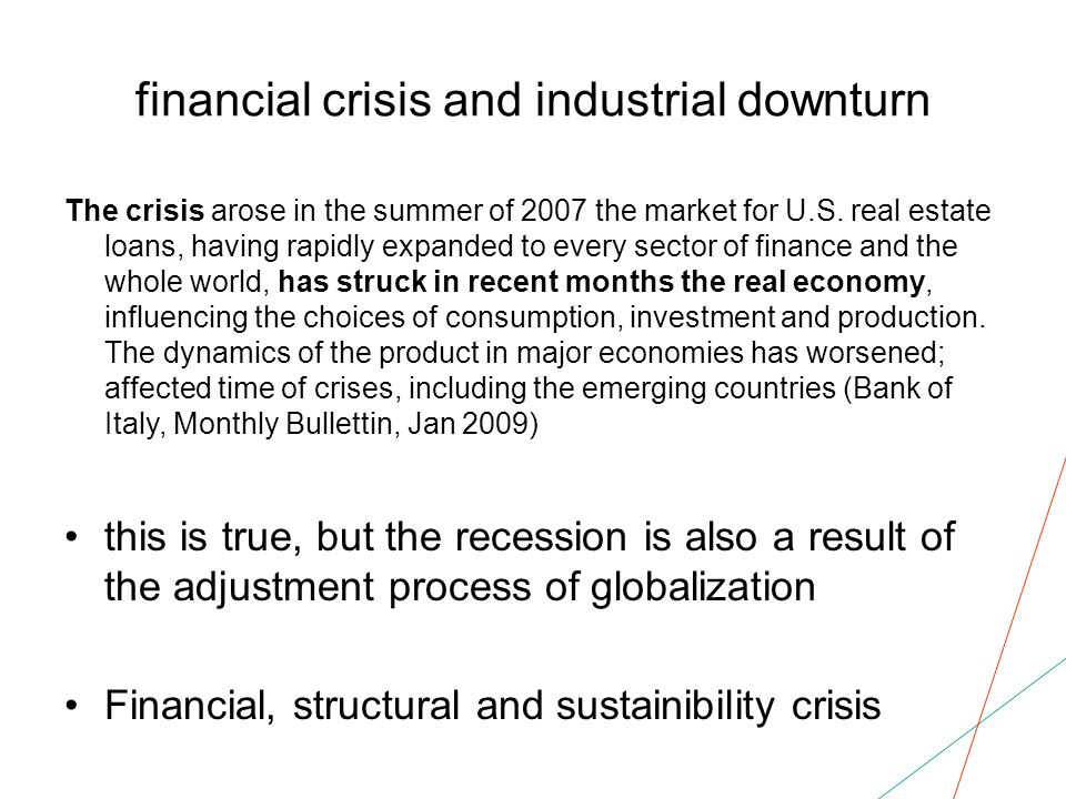 financial crisis and industrial downturn The crisis arose in the summer of 2007 the market for U.S.