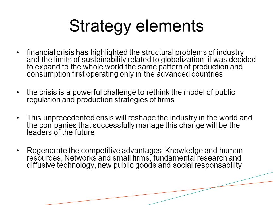 Strategy elements financial crisis has highlighted the structural problems of industry and the limits of sustainability related to globalization: it w