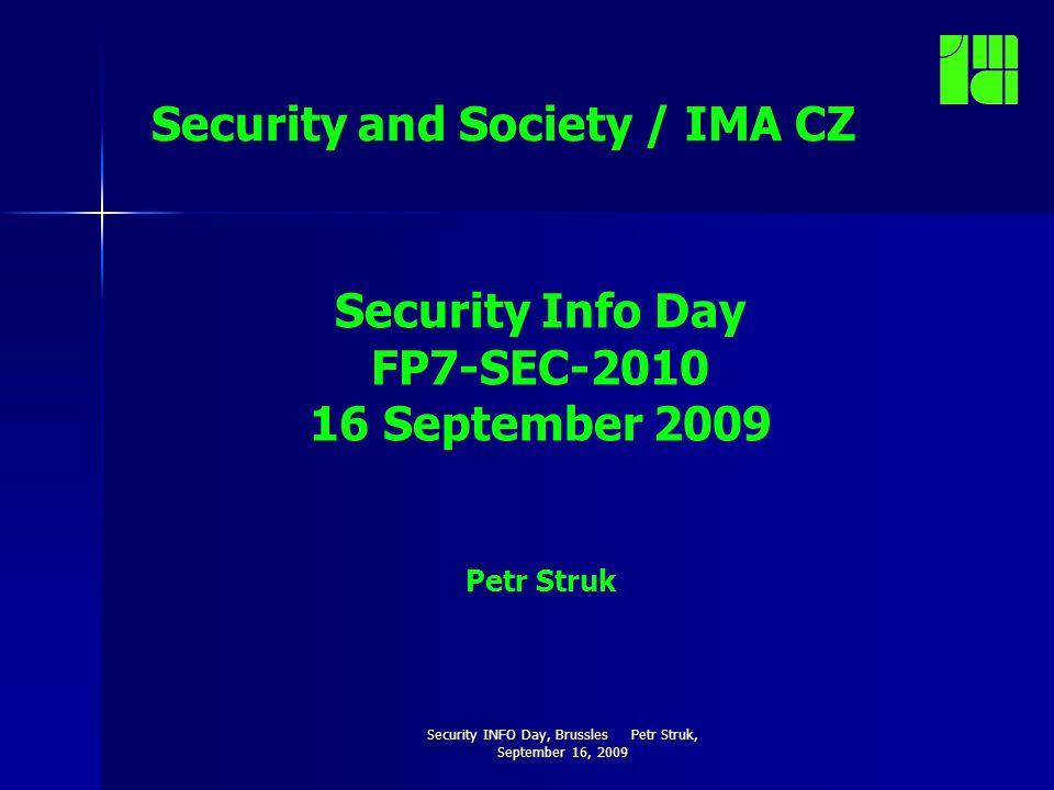 Security INFO Day, Brussles Petr Struk, September 16, 2009 Security and Society / IMA CZ Security Info Day FP7-SEC-2010 16 September 2009 Petr Struk