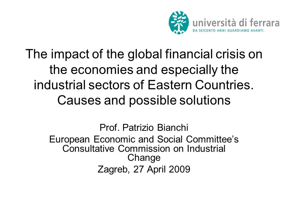 The impact of the global financial crisis on the economies and especially the industrial sectors of Eastern Countries. Causes and possible solutions P