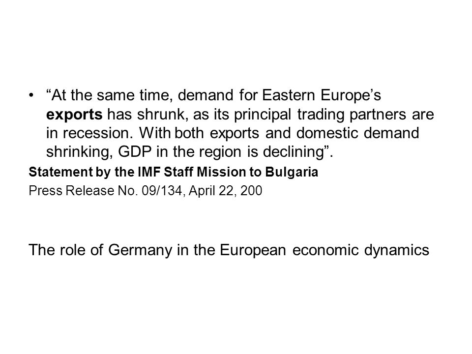 At the same time, demand for Eastern Europes exports has shrunk, as its principal trading partners are in recession.