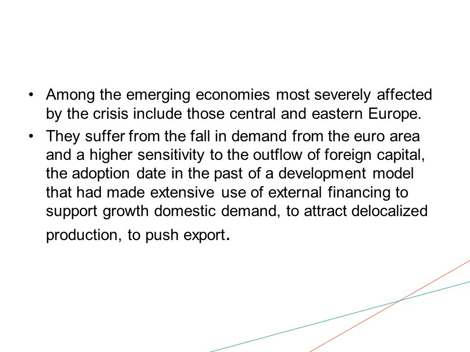 Among the emerging economies most severely affected by the crisis include those central and eastern Europe. They suffer from the fall in demand from t