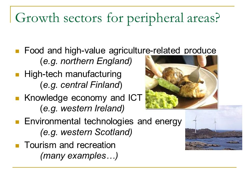 Growth sectors for peripheral areas. Food and high-value agriculture-related produce (e.g.