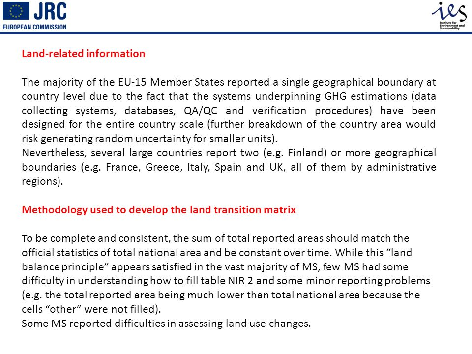 Land-related information The majority of the EU-15 Member States reported a single geographical boundary at country level due to the fact that the systems underpinning GHG estimations (data collecting systems, databases, QA/QC and verification procedures) have been designed for the entire country scale (further breakdown of the country area would risk generating random uncertainty for smaller units).