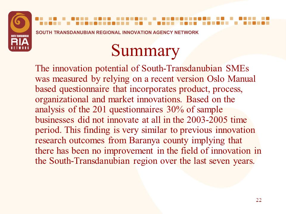 22 Summary The innovation potential of South-Transdanubian SMEs was measured by relying on a recent version Oslo Manual based questionnaire that incor