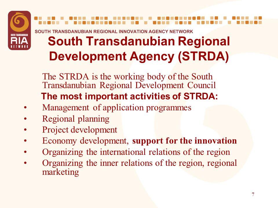 7 South Transdanubian Regional Development Agency (STRDA) The STRDA is the working body of the South Transdanubian Regional Development Council The mo