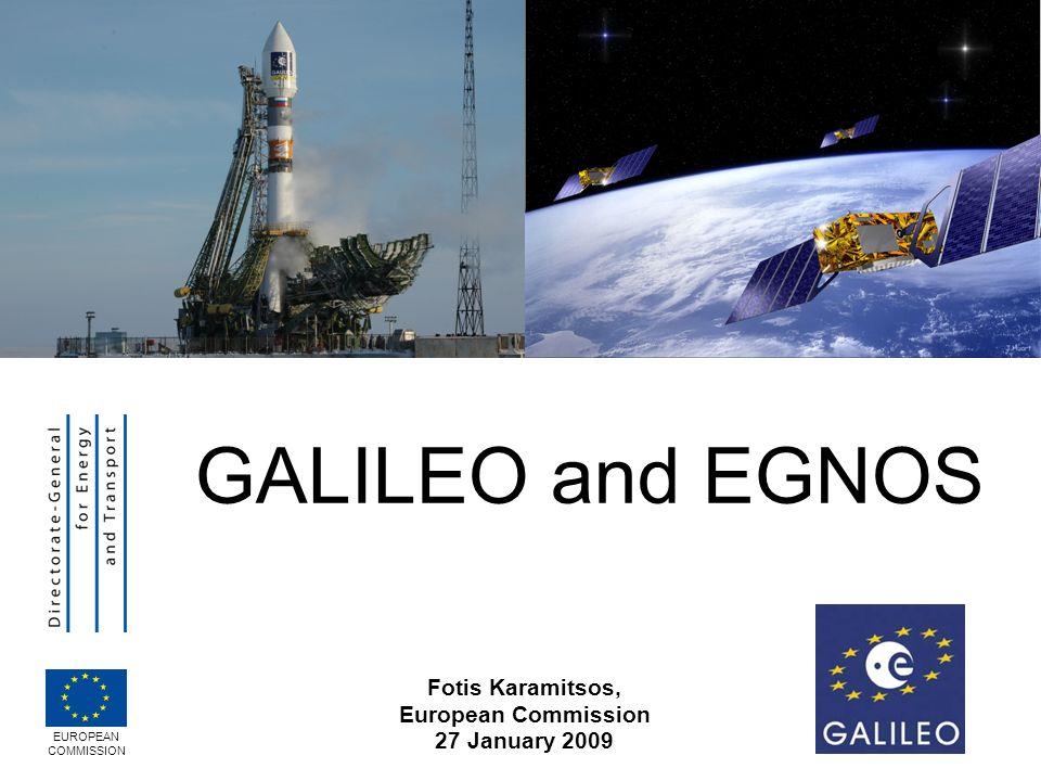 Fotis Karamitsos, European Commission 27 January 2009 EUROPEAN COMMISSION GALILEO and EGNOS