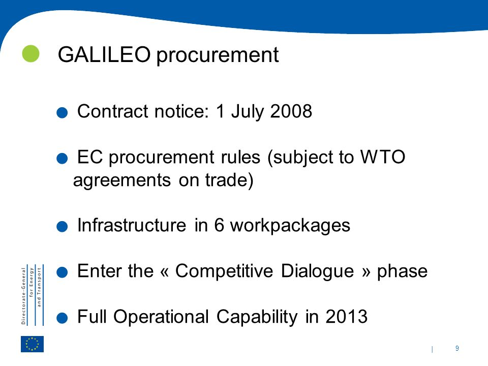 | 9 GALILEO procurement. Contract notice: 1 July 2008. EC procurement rules (subject to WTO agreements on trade). Infrastructure in 6 workpackages. En