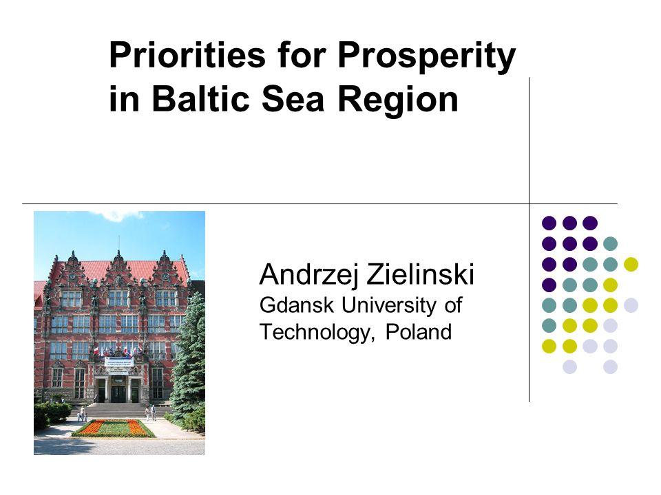 Priorities for Prosperity in Baltic Sea Region Andrzej Zielinski Gdansk University of Technology, Poland