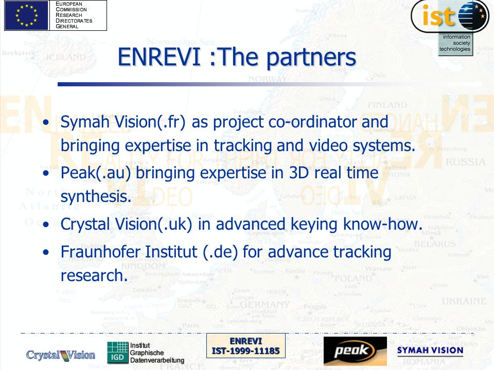 ENREVIIST-1999-11185 ENREVI :The partners Symah Vision(.fr) as project co-ordinator and bringing expertise in tracking and video systems.