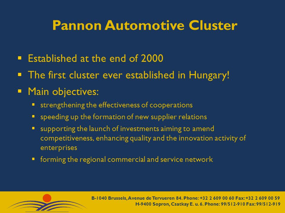 Pannon Automotive Cluster Established at the end of 2000 The first cluster ever established in Hungary! Main objectives: strengthening the effectivene