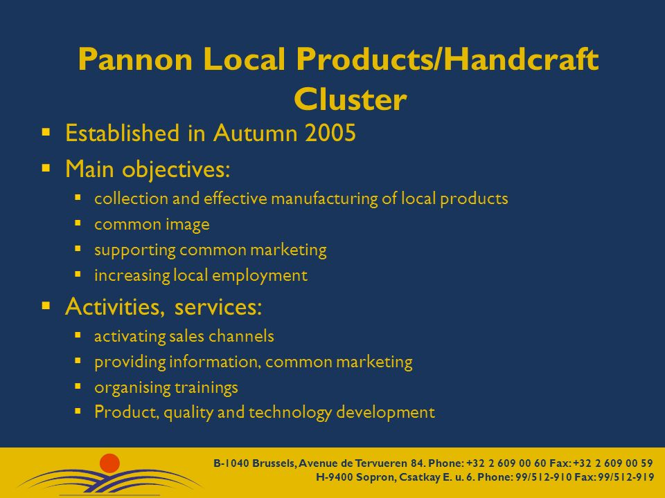 Pannon Local Products/Handcraft Cluster Established in Autumn 2005 Main objectives: collection and effective manufacturing of local products common im