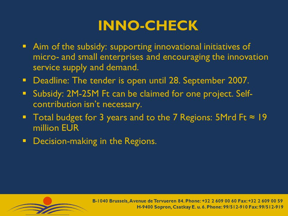 INNO-CHECK Aim of the subsidy: supporting innovational initiatives of micro- and small enterprises and encouraging the innovation service supply and demand.
