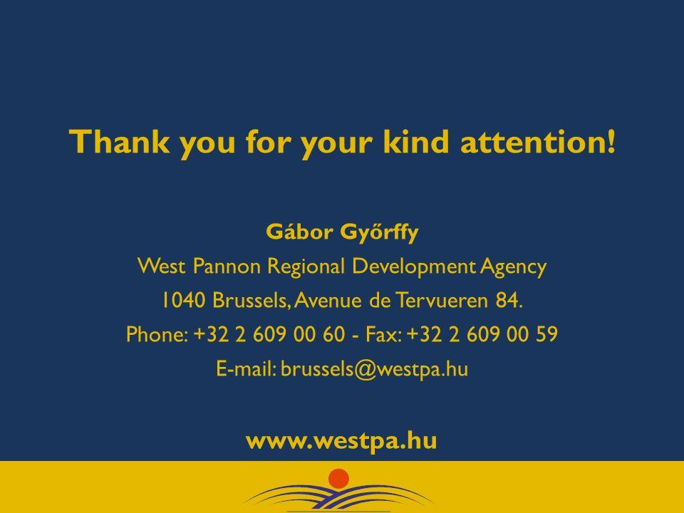 Thank you for your kind attention! Gábor Győrffy West Pannon Regional Development Agency 1040 Brussels, Avenue de Tervueren 84. Phone: +32 2 609 00 60