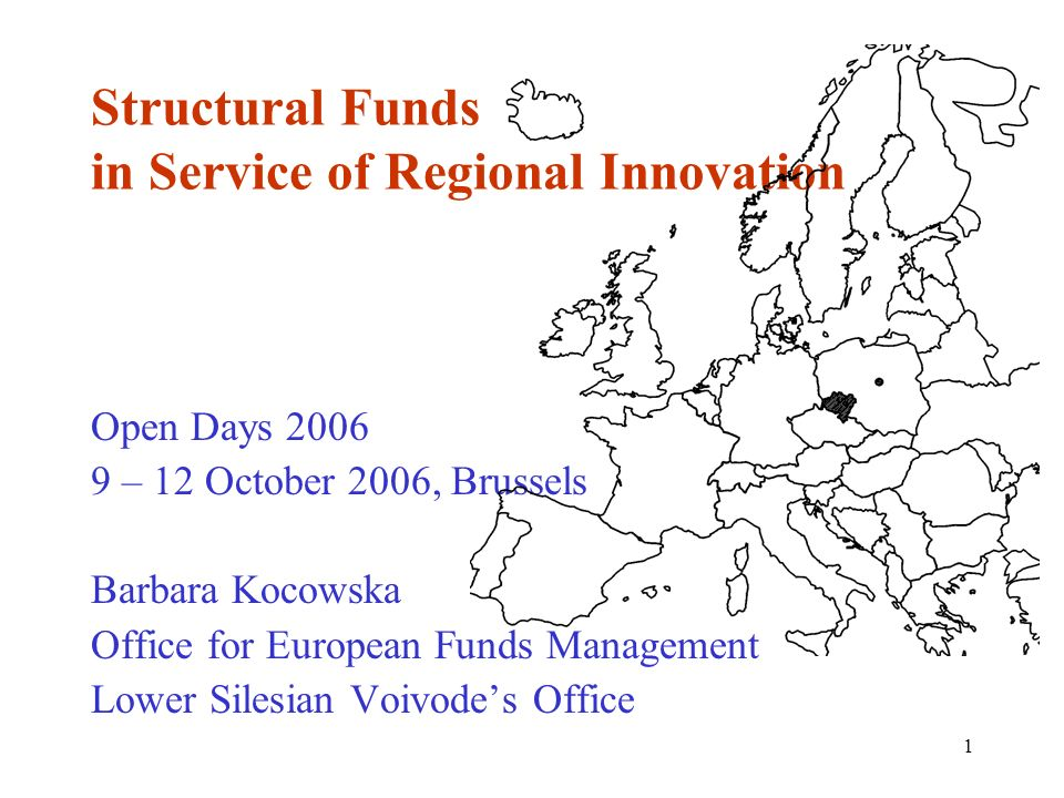 1 Structural Funds in Service of Regional Innovation Open Days 2006 9 – 12 October 2006, Brussels Barbara Kocowska Office for European Funds Management Lower Silesian Voivodes Office