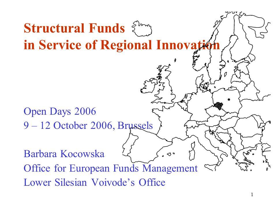 1 Structural Funds in Service of Regional Innovation Open Days 2006 9 – 12 October 2006, Brussels Barbara Kocowska Office for European Funds Managemen