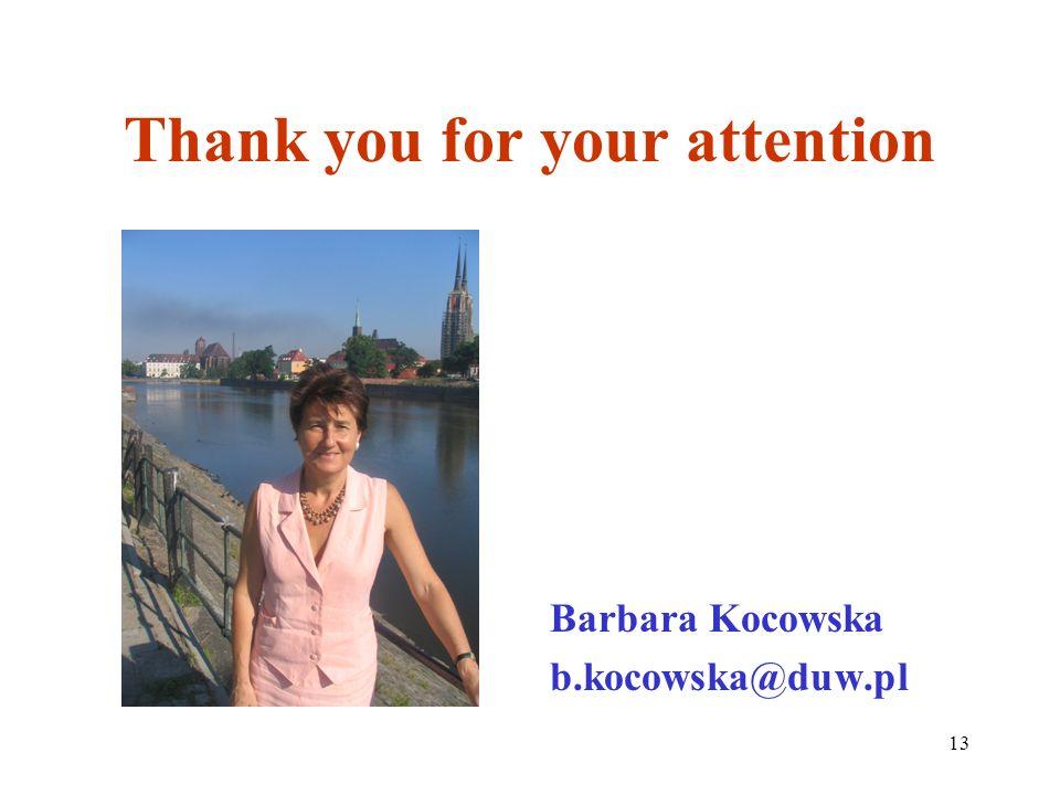 13 Thank you for your attention Barbara Kocowska b.kocowska@duw.pl