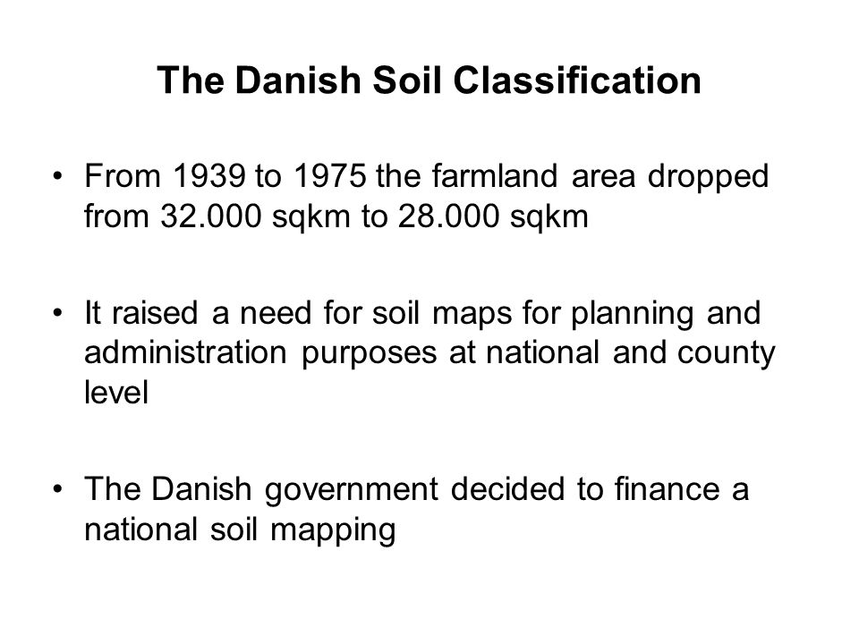 The Danish Soil Classification From 1939 to 1975 the farmland area dropped from 32.000 sqkm to 28.000 sqkm It raised a need for soil maps for planning