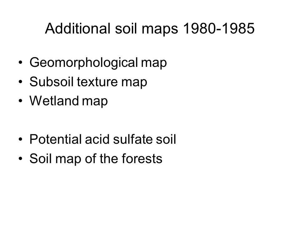 Additional soil maps 1980-1985 Geomorphological map Subsoil texture map Wetland map Potential acid sulfate soil Soil map of the forests