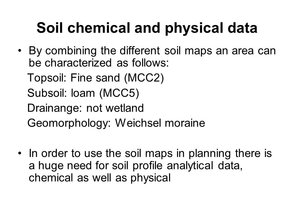 Soil chemical and physical data By combining the different soil maps an area can be characterized as follows: Topsoil: Fine sand (MCC2) Subsoil: loam