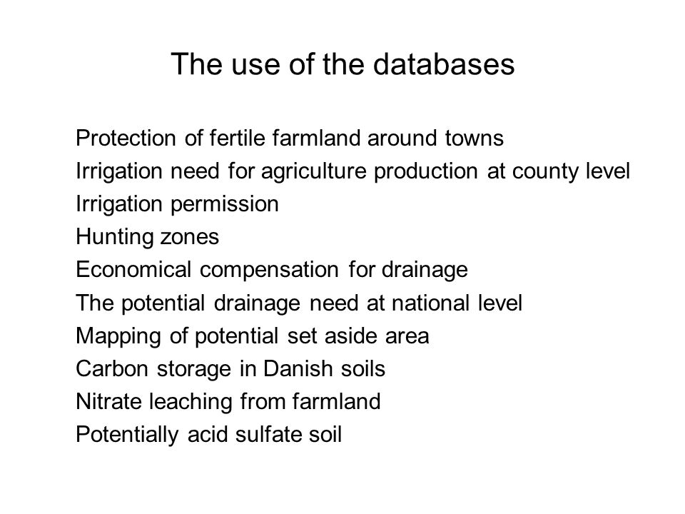 The use of the databases Protection of fertile farmland around towns Irrigation need for agriculture production at county level Irrigation permission