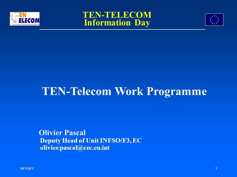 INFSO/F3 1 TEN-Telecom Work Programme Olivier Pascal Deputy Head of Unit INFSO/F3, EC olivier.pascal@cec.eu.int TEN-TELECOM Information Day
