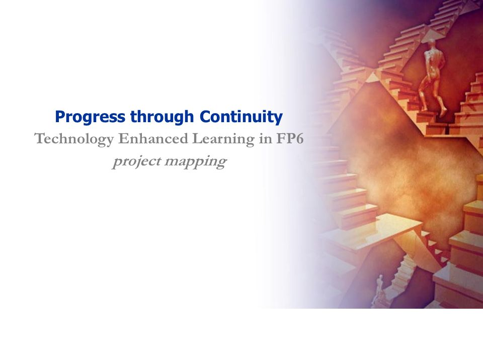 13 Progress through Continuity Technology Enhanced Learning in FP6 project mapping