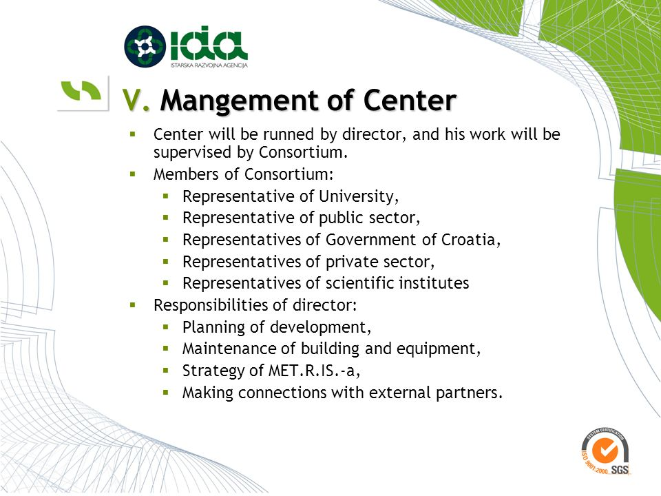V. Mangement of Center Center will be runned by director, and his work will be supervised by Consortium. Members of Consortium: Representative of Univ