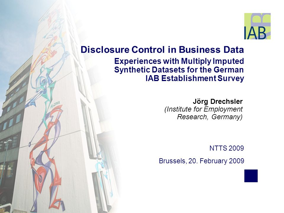 Jörg Drechsler (Institute for Employment Research, Germany) NTTS 2009 Brussels, 20. February 2009 Disclosure Control in Business Data Experiences with
