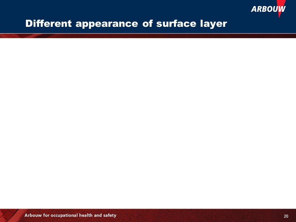 20 Different appearance of surface layer