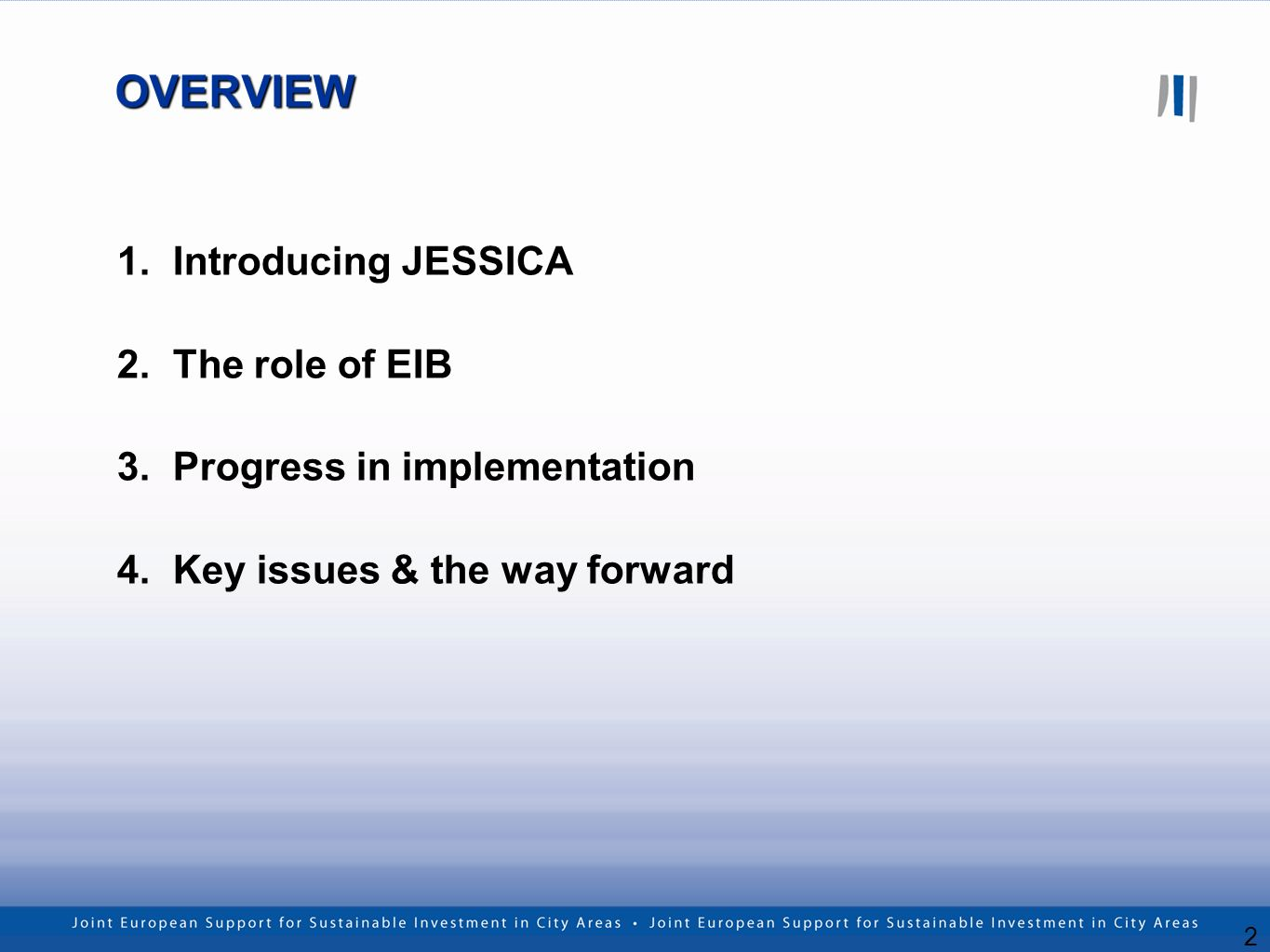 2 OVERVIEW 1.Introducing JESSICA 2.The role of EIB 3.Progress in implementation 4.Key issues & the way forward